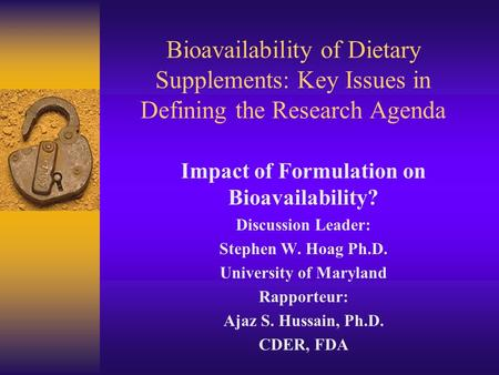 Bioavailability of Dietary Supplements: Key Issues in Defining the Research Agenda Impact of Formulation on Bioavailability? Discussion Leader: Stephen.