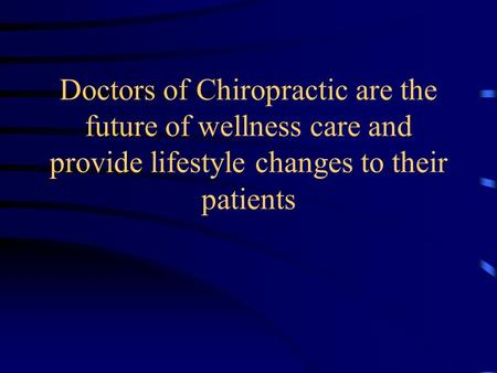 Doctors of Chiropractic are the future of wellness care and provide lifestyle changes to their patients.