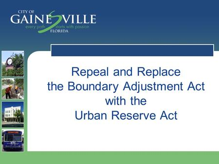 Repeal and Replace the Boundary Adjustment Act with the Urban Reserve Act.