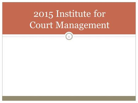 1 2015 Institute for Court Management. Welcome 2  Sign in  Help yourself to the handout resources  Please share this information with your coworkers!