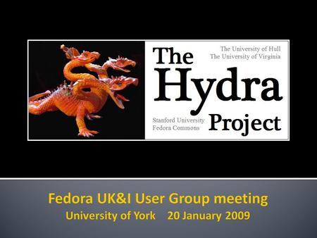 Two JISC-funded projects at Hull both using Fedora  RepoMMan (2005-2007)  Using a repository as part of a personal workflow  REMAP (2007-2009)  'Intelligent'