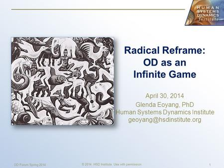 Radical Reframe: OD as an Infinite Game April 30, 2014 Glenda Eoyang, PhD Human Systems Dynamics Institute © 2014. HSD Institute.