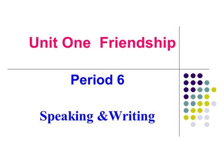 Unit One Friendship Period 6 Speaking &Writing. Functional items: agreement & disagreement(P6) AgreementDisagreement 1. Sure. / Certainly./ Of course.1.