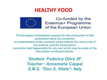 HEALTHY FOOD The European Commission support for the production of this publication does not constitute an endorsement of the contents which reflects the.
