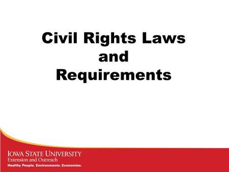 Civil Rights Laws and Requirements. Laws which govern Cooperative Extension and the requirements mandated by the laws: * Full text of the laws can be.