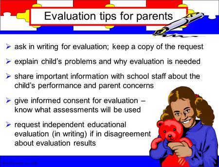  ask in writing for evaluation; keep a copy of the request  explain child's problems and why evaluation is needed  share important information with.