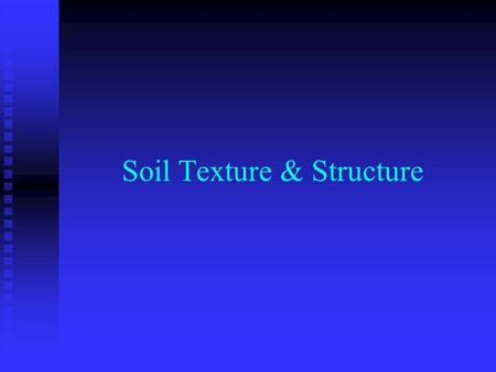 Soil Texture & Structure. Soil Texture What is Soil Texture? What is Soil Texture?  It is the proportion of three sizes of soil particles. The fineness.