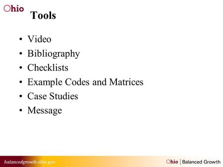 Balancedgrowth.ohio.gov Tools Video Bibliography Checklists Example Codes and Matrices Case Studies Message.
