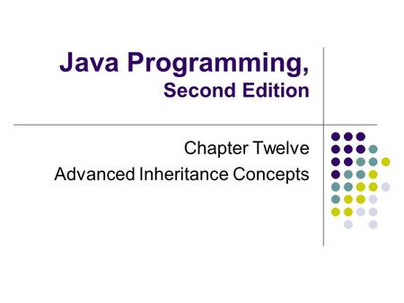 Java Programming, Second Edition Chapter Twelve Advanced Inheritance Concepts.