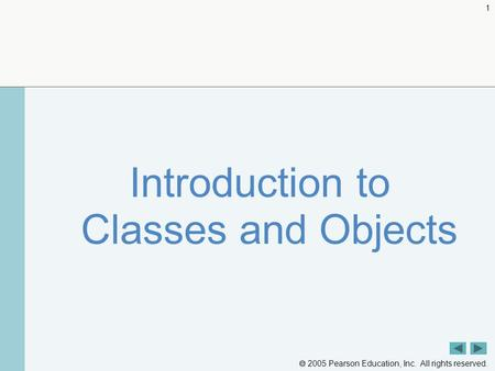  2005 Pearson Education, Inc. All rights reserved. 1 Introduction to Classes and Objects.