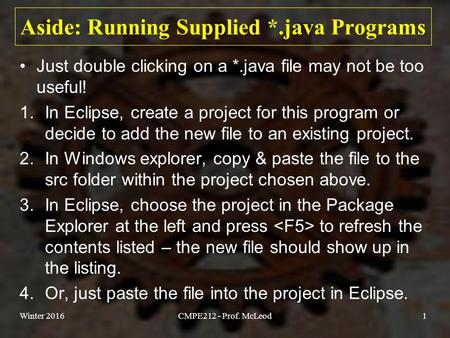 Aside: Running Supplied *.java Programs Just double clicking on a *.java file may not be too useful! 1.In Eclipse, create a project for this program or.