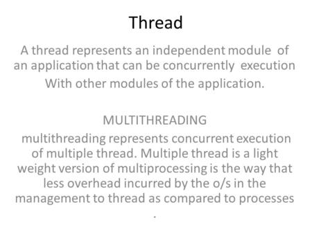 Thread A thread represents an independent module of an application that can be concurrently execution With other modules of the application. MULTITHREADING.