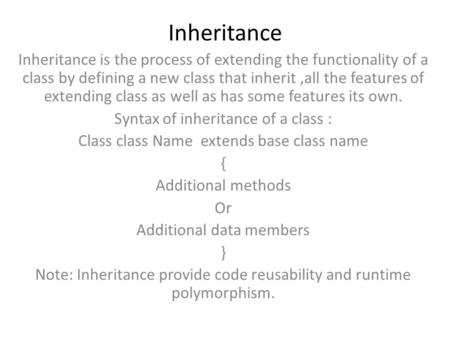 Inheritance Inheritance is the process of extending the functionality of a class by defining a new class that inherit,all the features of extending class.