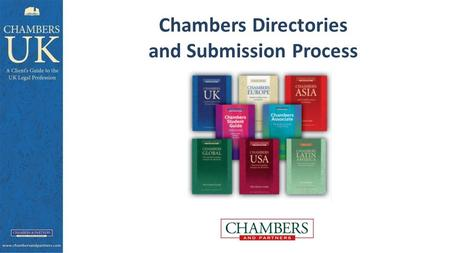 Chambers Directories and Submission Process. Chambers Research – key points Extensive market research – largest research team of any legal directory Reference.