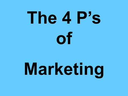 The 4 P's of Marketing. Product A tangible object or a service provided to customers. Market research Gather information Record information Analyze information.