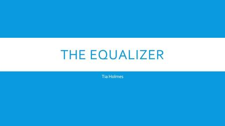THE EQUALIZER Tia Holmes. THE GOAL  Design an interactive web app implementing a basic math concept.  Result: The Equalizer!