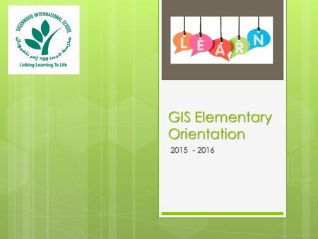 GIS Elementary Orientation 2015 - 2016. Core subjects & teaching periods per week  English – 9 lessons (8 for grade 4)  Mathematics – 5 lessons (6 for.