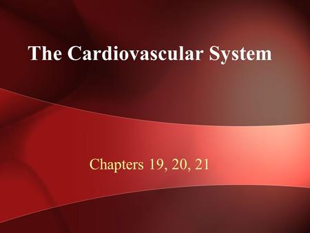 The Cardiovascular System Chapters 19, 20, 21. The Closed Circulatory System Blood is confined to vessels Heart pumps blood into large vessels that branch.