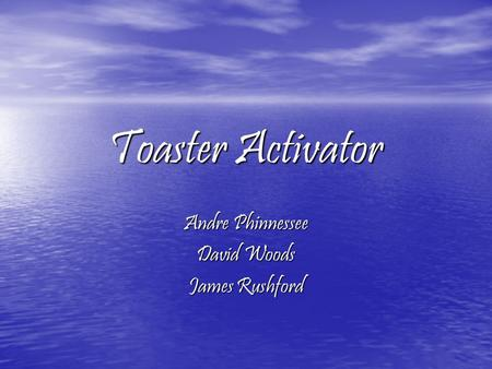 Toaster Activator Andre Phinnessee David Woods James Rushford.
