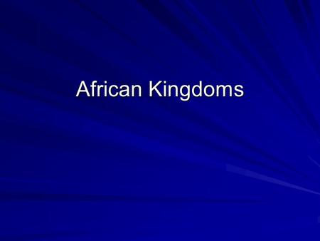 African Kingdoms. East African Kingdoms AxumLocation: –Near the Nile River –Near the Ethiopian Highlands Christian Kingdom.