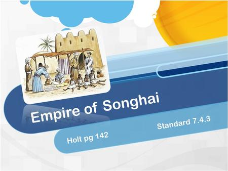 Empire of Songhai Holt pg 142Standard 7.4.3. People rose up against Mali and regained their freedom Songhai were already Muslims Berbers were willing.