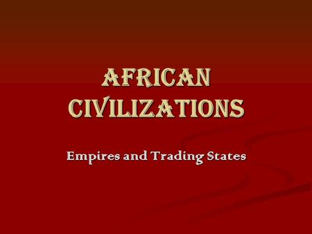 African civilizations Empires and Trading States.