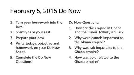 February 5, 2015 Do Now 1.Turn your homework into the tray. 2.Silently take your seat. 3.Prepare your desk. 4.Write today's objective and homework on your.