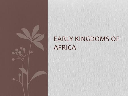 EARLY KINGDOMS OF AFRICA. First Block Good morning! Happy Tuesday! Come in, go to your seat and silently find something to work on. If you do not have.