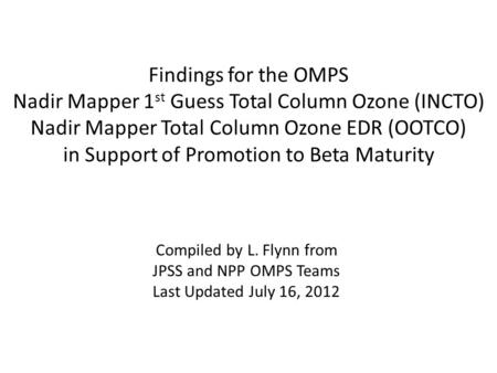 Findings for the OMPS Nadir Mapper 1 st Guess Total Column Ozone (INCTO) Nadir Mapper Total Column Ozone EDR (OOTCO) in Support of Promotion to Beta Maturity.