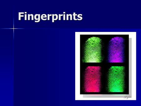 Fingerprints. Fingerprinting System of identification based on the classification of finger ridge patterns System of identification based on the classification.