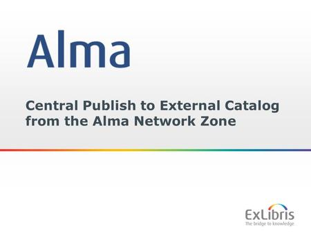 1 Central Publish to External Catalog from the Alma Network Zone.