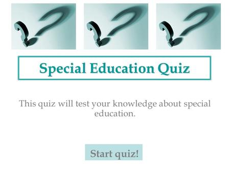 Special Education Quiz This quiz will test your knowledge about special education. Start quiz!