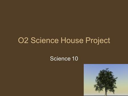 O2 Science House Project Science 10. If you want one year of prosperity, plant corn. If you want ten years of prosperity, plant trees. If you want one.