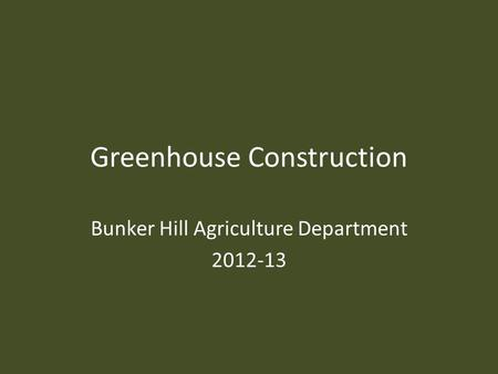 Greenhouse Construction Bunker Hill Agriculture Department 2012-13.