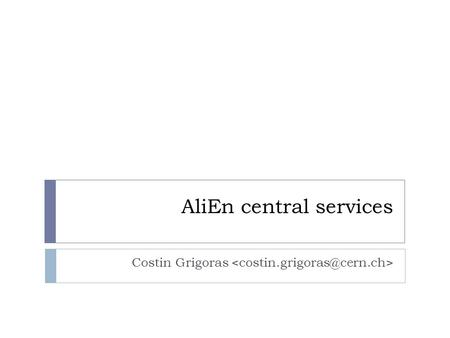 AliEn central services Costin Grigoras. Hardware overview  27 machines  Mix of SLC4, SLC5, Ubuntu 8.04, 8.10, 9.04  100 cores  20 KVA UPSs  2 * 1Gbps.