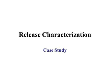 Release Characterization Case Study. Major Emission Sources Venting from the feed and product storage tanks Off-gases from the scrubbers Liquid wastes.