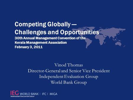Competing Globally — Challenges and Opportunities 30th Annual Management Convention of the Kerala Management Association February 3, 2011 Vinod Thomas.