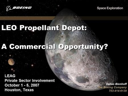 LEO Propellant Depot: A Commercial Opportunity? LEAG Private Sector Involvement October 1 - 5, 2007 Houston, Texas LEAG Private Sector Involvement October.
