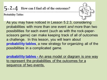 As you may have noticed in Lesson 5.2.3, considering probabilities with more than one event and more than two possibilities for each event (such as with.