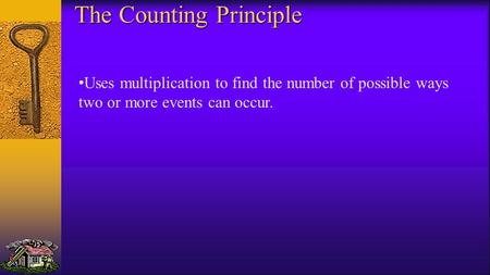 The Counting Principle Uses multiplication to find the number of possible ways two or more events can occur.