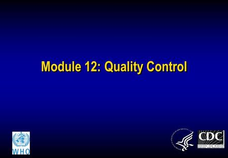 Module 12: Quality Control. Lab workersHealth workersCounselors 2 The Lab Quality System Process Control Quality Control & Specimen Management Purchasing.