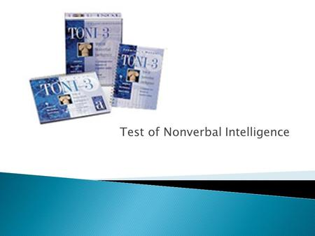 Test of Nonverbal Intelligence.  Used for screening  Nonverbal intelligence test  Measures intelligence, aptitude, abstract reasoning, and problem.