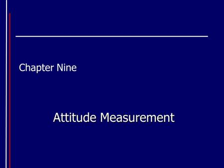 Chapter Nine Attitude Measurement. What is an Attitude A mental state used by individuals to structure the way they perceive the environment and guide.