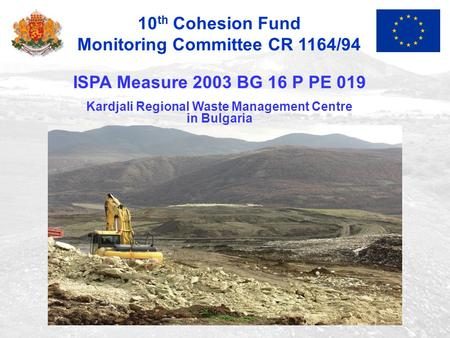 ISPA Measure 2003 BG 16 P PE 019 Kardjali Regional Waste Management Centre in Bulgaria 10 th Cohesion Fund Monitoring Committee CR 1164/94.