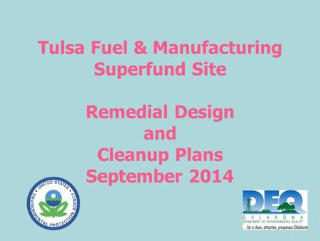 Tulsa Fuel & Manufacturing Superfund Site Remedial Design and Cleanup Plans September 2014.