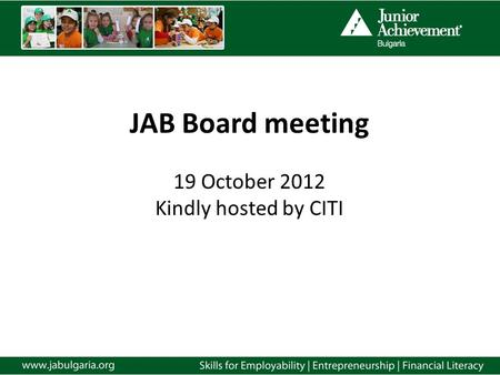 JAB Board meeting 19 October 2012 Kindly hosted by CITI.