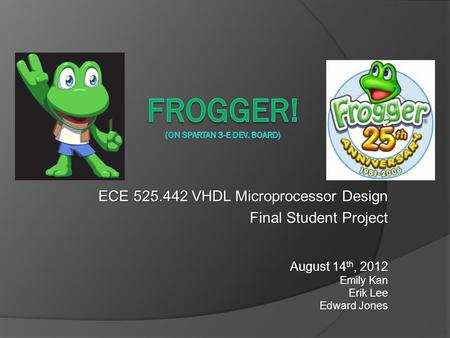 ECE 525.442 VHDL Microprocessor Design Final Student Project August 14 th, 2012 Emily Kan Erik Lee Edward Jones.