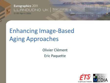 Enhancing Image-Based Aging Approaches Olivier Clément Eric Paquette.