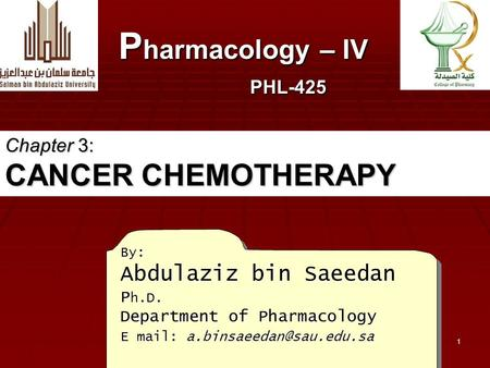 1 By: Abdulaziz bin Saeedan P h.D. Department of Pharmacology E mail: P harmacology – IV PHL-425 Chapter 3: CANCER CHEMOTHERAPY.