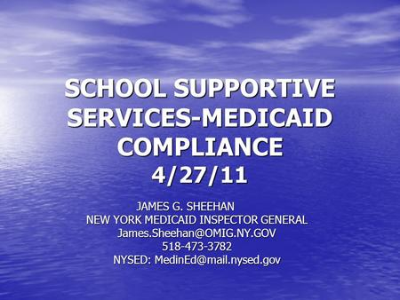 SCHOOL SUPPORTIVE SERVICES-MEDICAID COMPLIANCE 4/27/11 JAMES G. SHEEHAN NEW YORK MEDICAID INSPECTOR GENERAL NYSED: